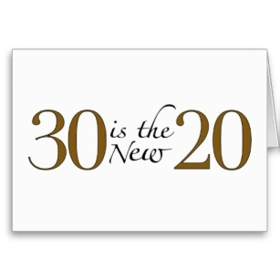 30 is the new 20